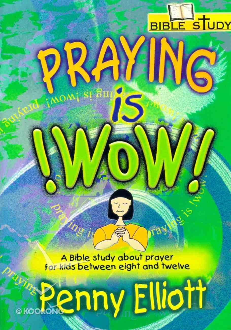 Bible Study: Praying is Wow! Prayer Paperback