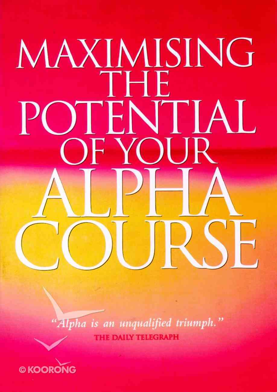 Maximising the Potential of Your Alpha Course (Alpha Course) Paperback