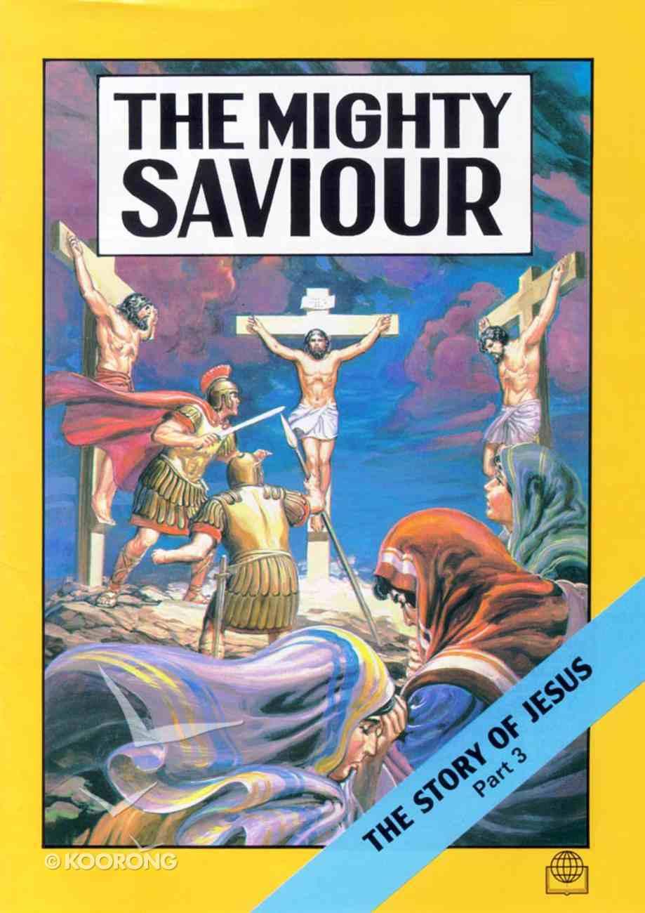 The Mighty Saviour (Story of Jesus #03) (Bible Society Comics Series) Paperback