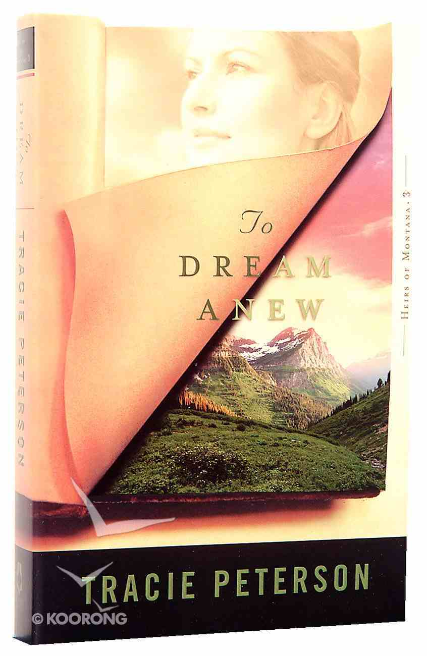 To Dream Anew (#03 in Heirs Of Montana Series) Paperback