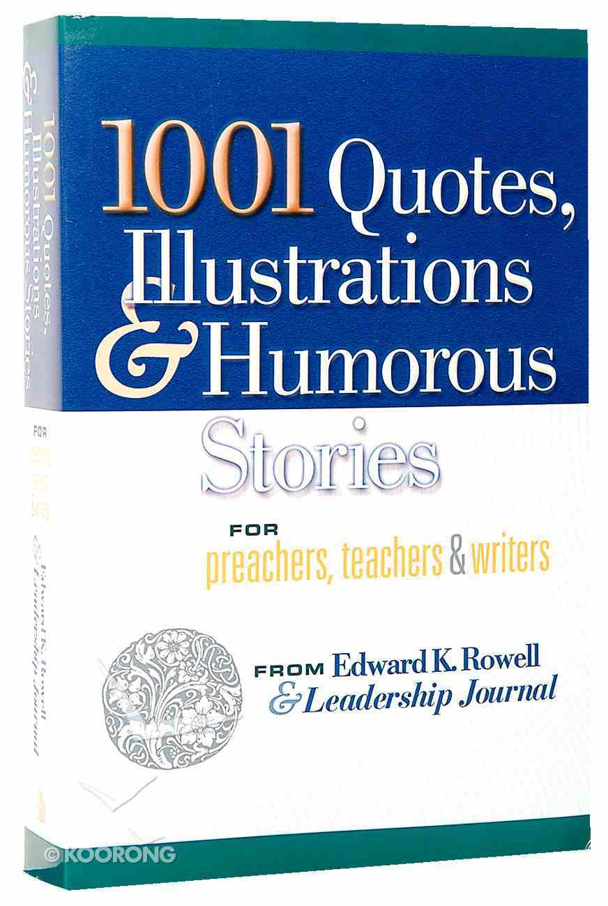 1001 Quotes, Illustrations & Humorous Stories For Preachers, Teachers & Writers Paperback