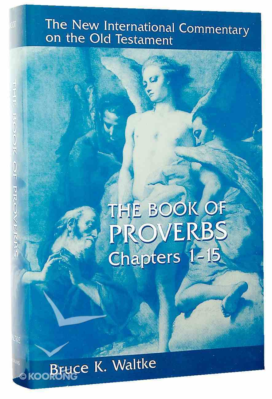 Book of Proverbs, the Chapters 1-15 (New International Commentary On The Old Testament Series) Hardback