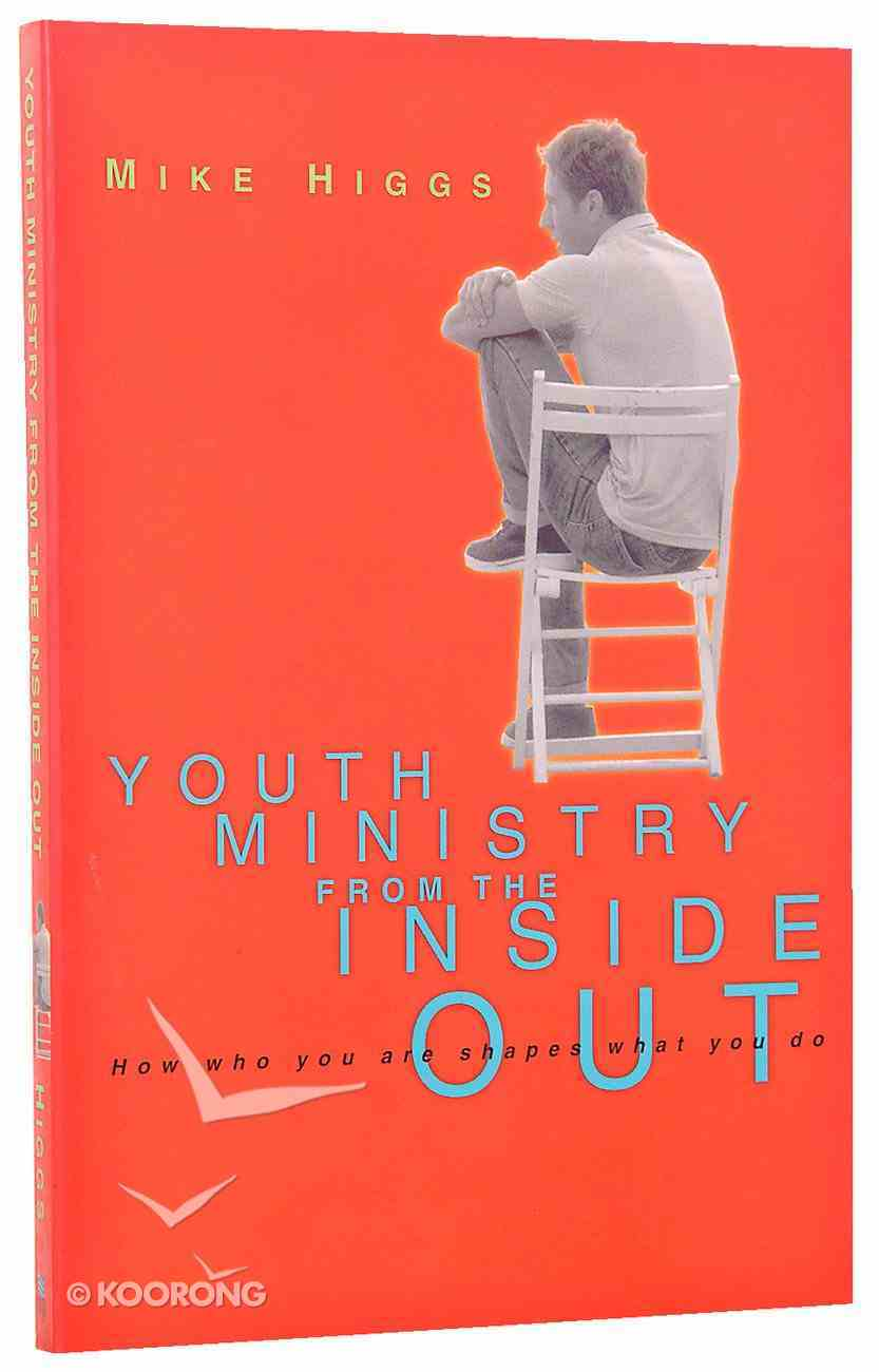 Youth Ministry From the Inside Out: How Who You Are Shapes What You Do Paperback