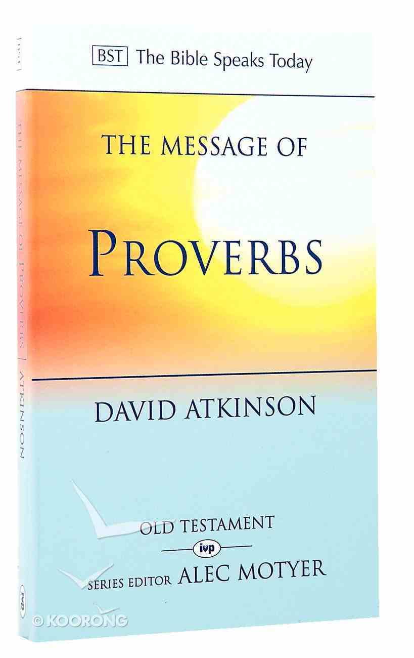 Message of Proverbs, The: Wisdom For Life (Bible Speaks Today Series) Paperback