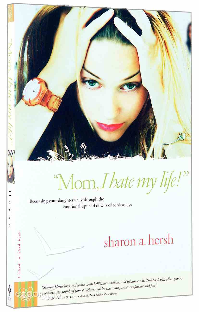 Mom, I Hate My Life! Paperback