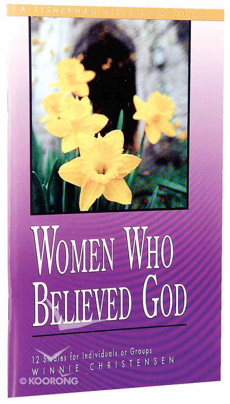 Women Who Believed God (Fisherman Bible Studyguide Series) Paperback