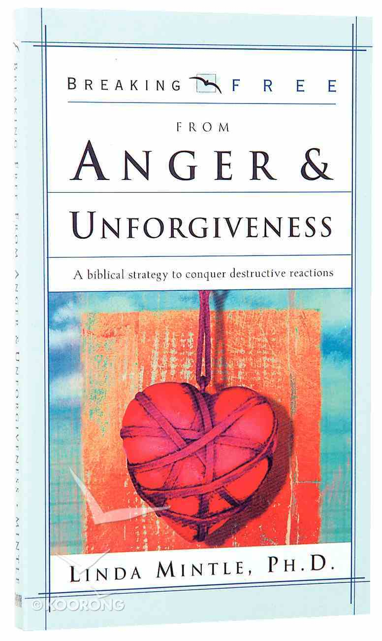 Breaking Free: Anger & Unforgiveness Paperback