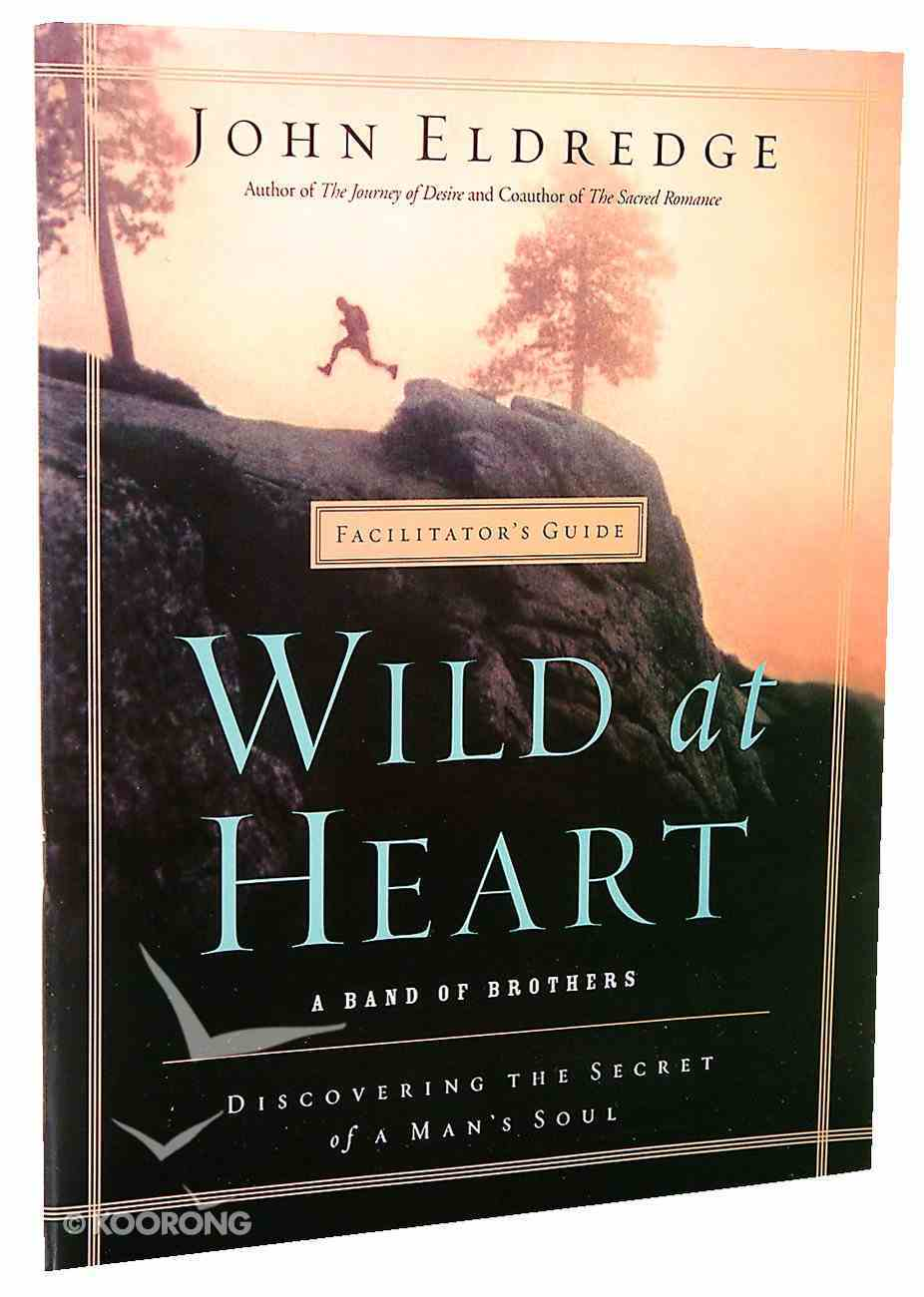 Wild At Heart (Facilitator's Guide) Paperback