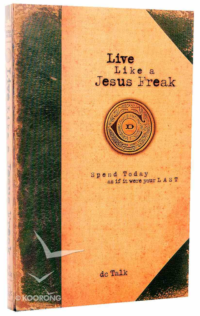 Live Like a Jesus Freak: Spend Today as If It Were Your Last Paperback
