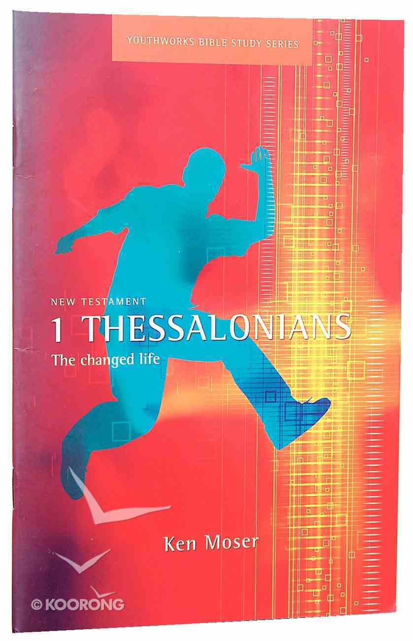 1 Thessalonians, the Changed Life (Youthworks Bible Study Series) Paperback
