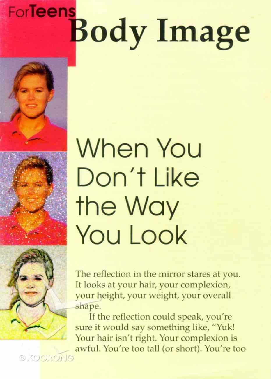 Body Image- When You Don't Like the Way You Look (Teen Care Notes Series) Paperback
