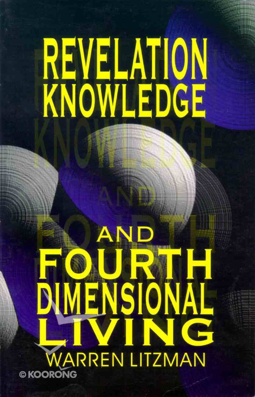 Revelation Knowledge and Fourth Dimensional Living Paperback