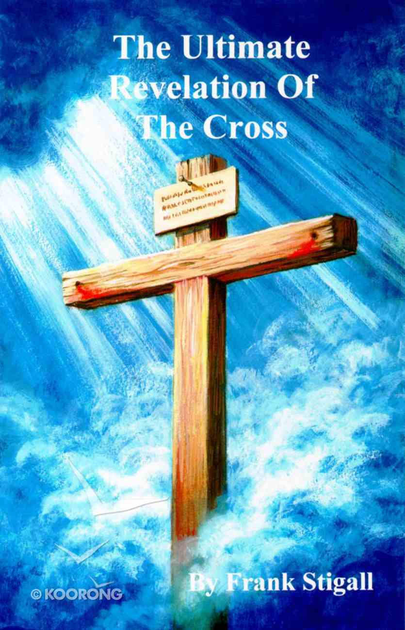 The Ultimate Revelation of the Cross Paperback