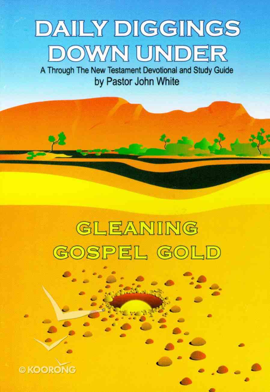 Daily Diggings Down Under: Gleaning Gospel Gold Paperback