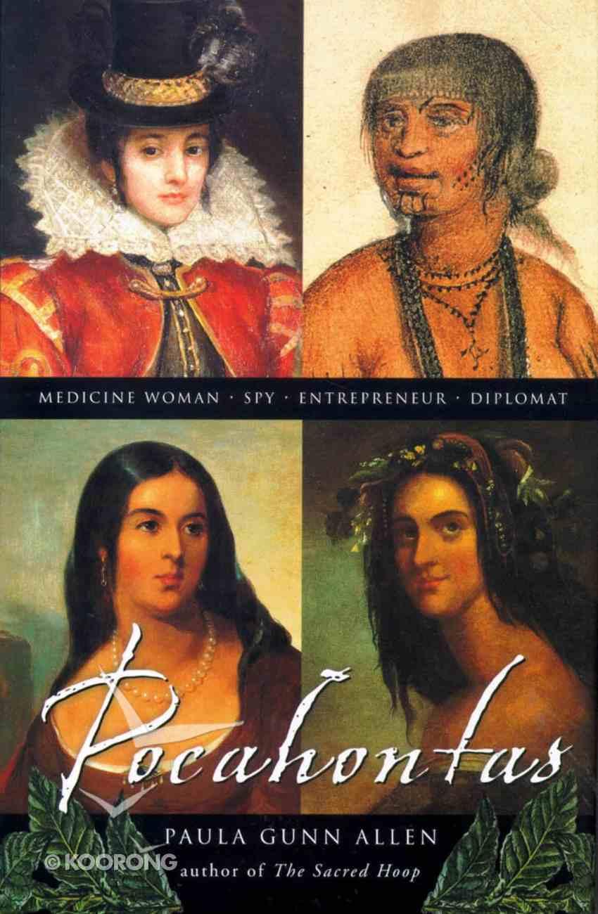 Pocahontas: Medicine Woman, Spy, Entrepreneur, Diplomat Hardback