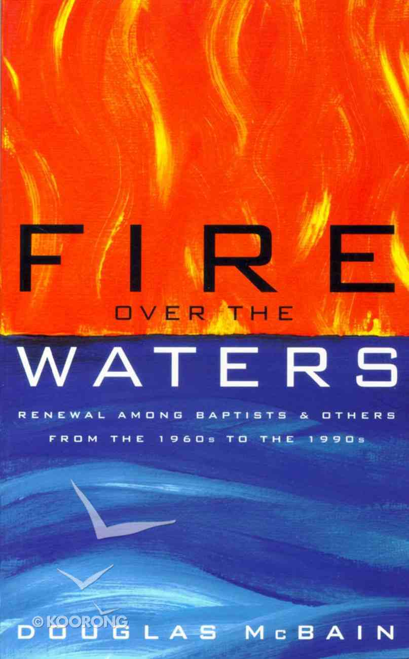 Fire Over the Waters: Renewal Among Baptists 1960S Paperback