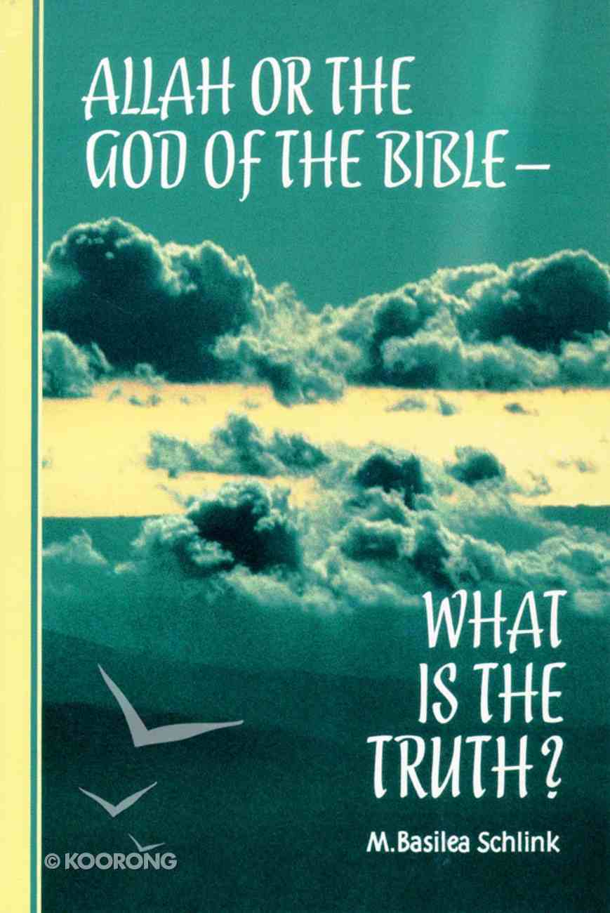 Allah Or the God of the Bible - What is the Truth? Paperback