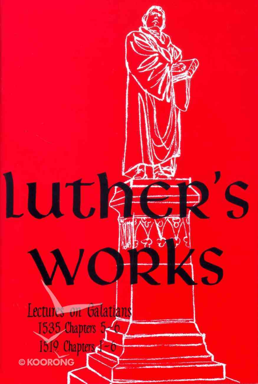 Lectures on Galatians 1535 Chapters 5-6, 1519 Chapters 1-6 (#27 in Luther's Works Series) Hardback