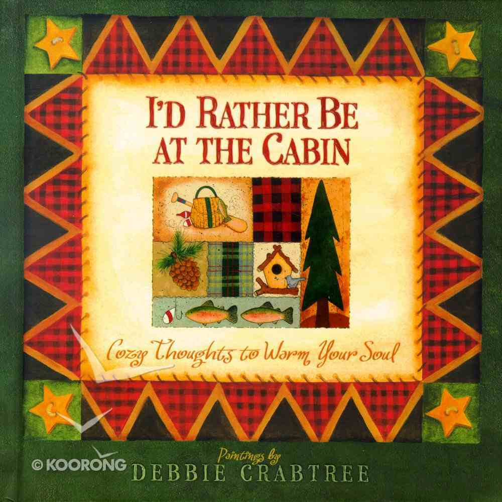 I'd Rather Be At the Cabin Hardback