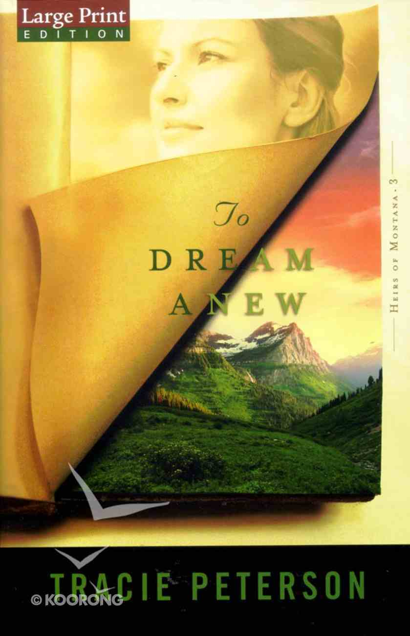 To Dream Anew (Large Print) (#03 in Heirs Of Montana Series) Paperback