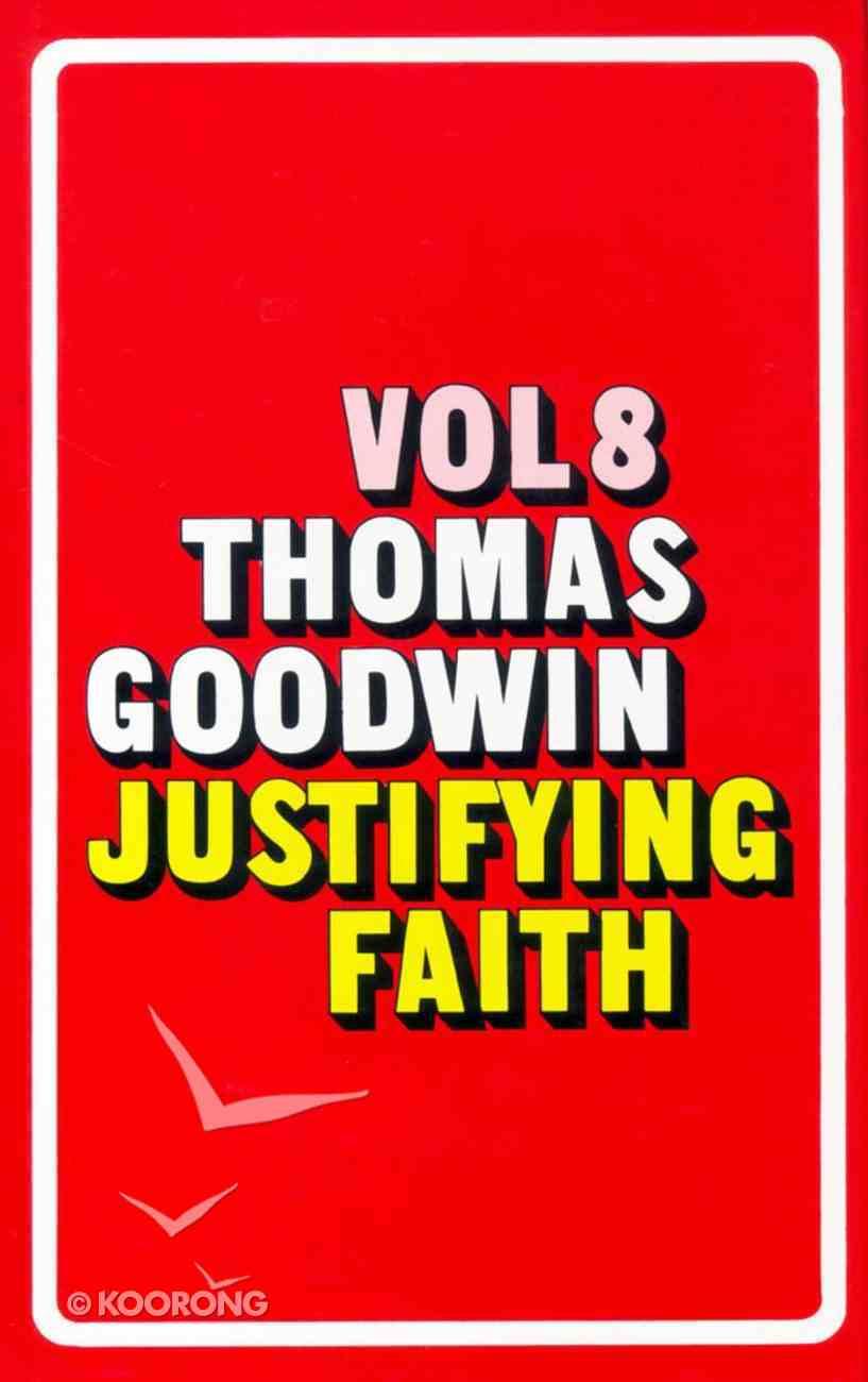 Thomas Goodwin #08: Justifying Faith Hardback