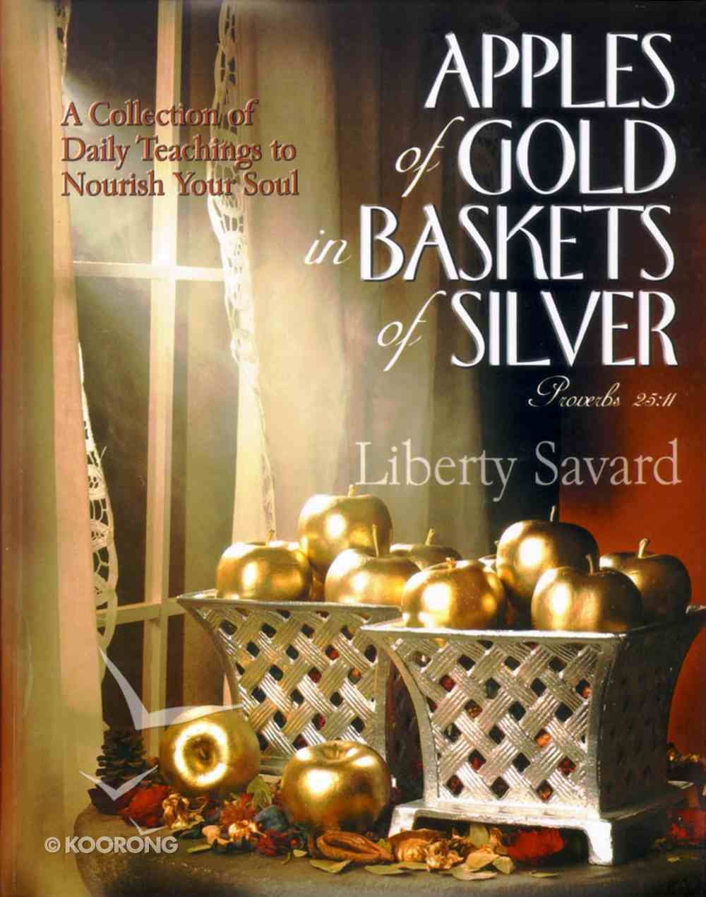 Apples of Gold in Baskets of Silver Hardback