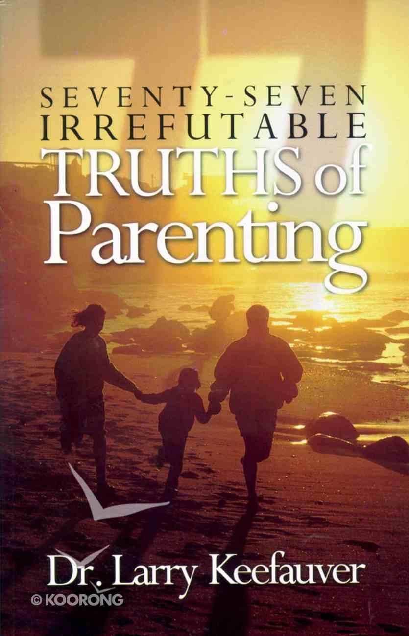 77 Irrefutable Truths of Parenting Paperback