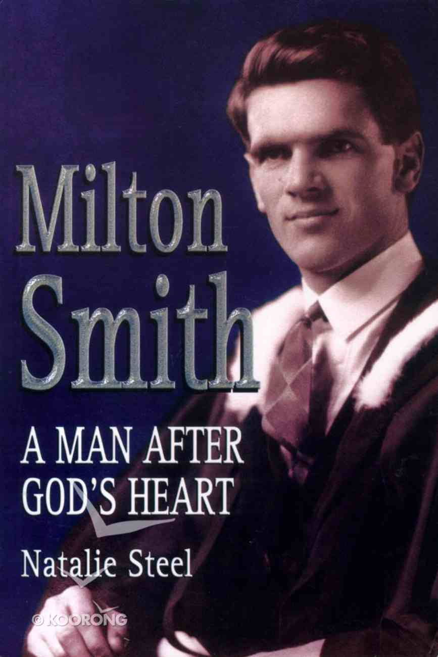 Milton Smith: A Man After God's Heart Paperback