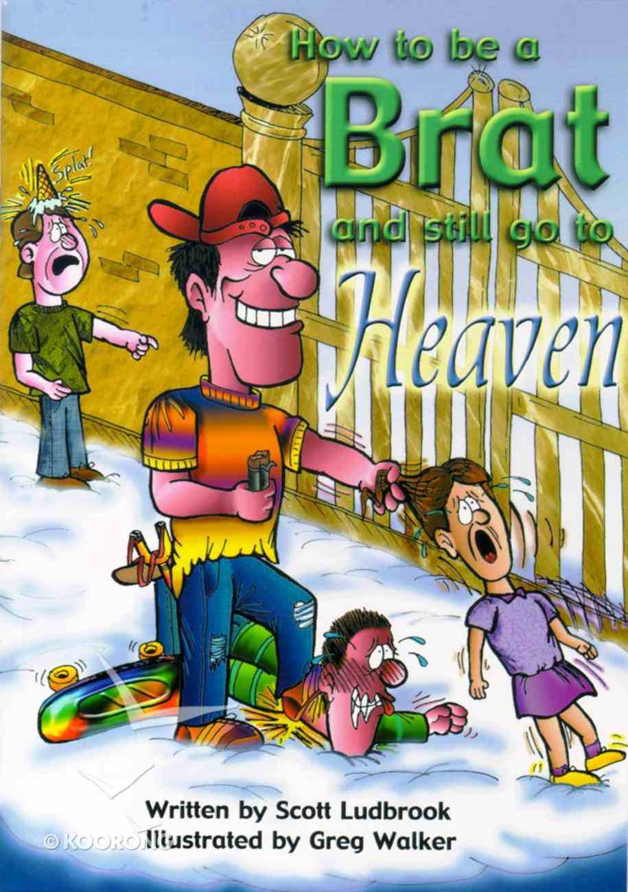 How to Be a Brat and Still Go to Heaven Paperback