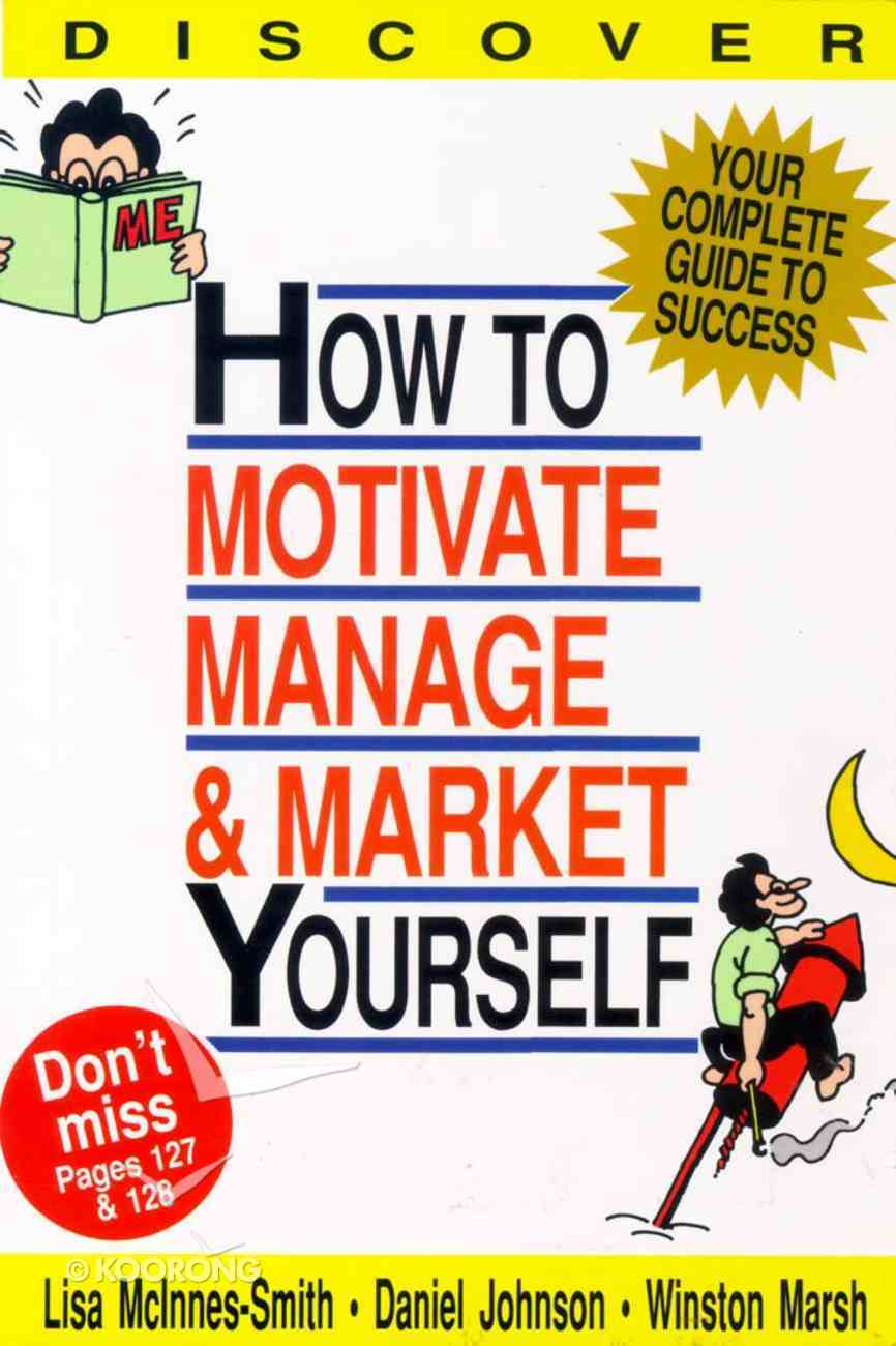 How to Motivate, Manage and Market Yourself Paperback