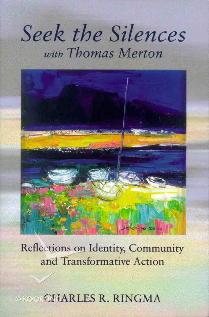 Seek the Silences With Thomas Merton Paperback