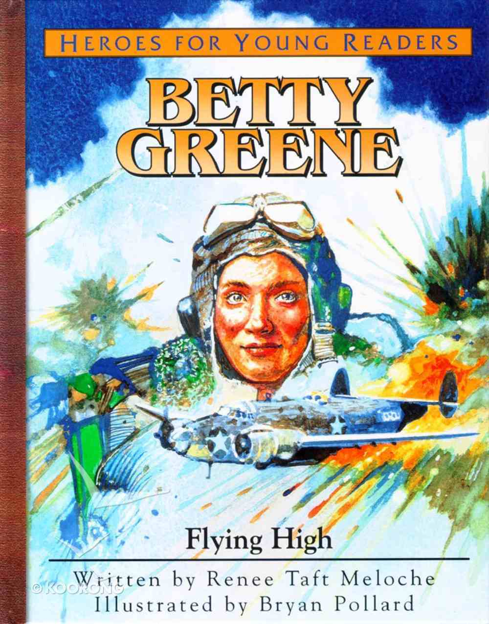 Betty Greene - Flying High (Mission Aviation Fellowship) (Heroes For Young Readers Series) Hardback