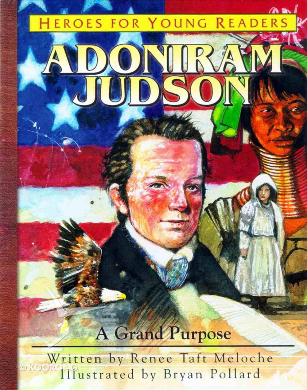 Adoniram Judson - a Grand Purpose (Heroes For Young Readers Series) Hardback
