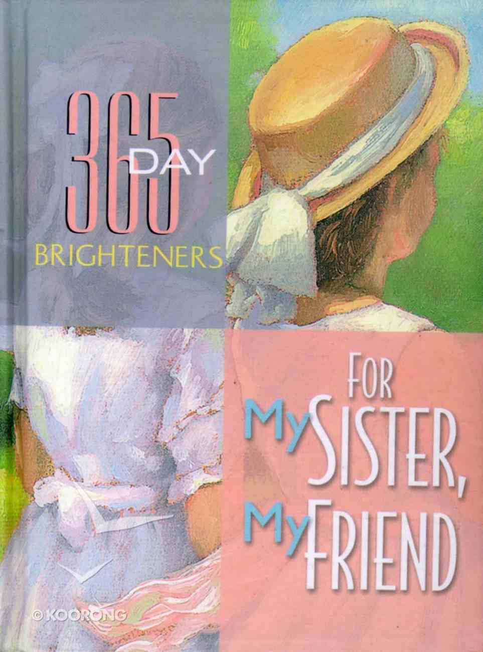 For My Sister, My Friend (365 Day Brighteners Series) Hardback