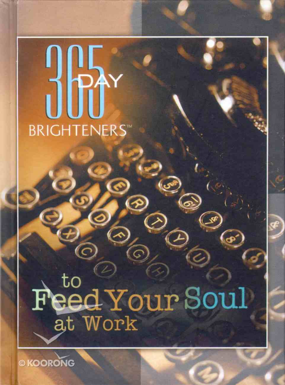 To Feed Your Soul At Work (365 Day Brighteners Series) Hardback