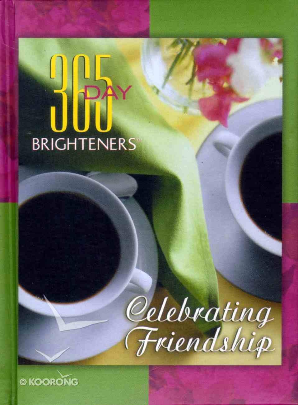 Celebrating Friendhsip (365 Day Brighteners Series) Hardback