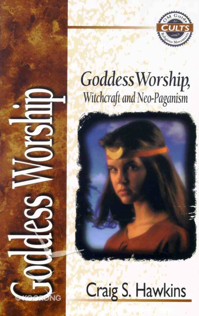 Goddess Worship, Witchcraft and Neo-Paganism (Om Guide To Cults & Religious Movements Series) Paperback