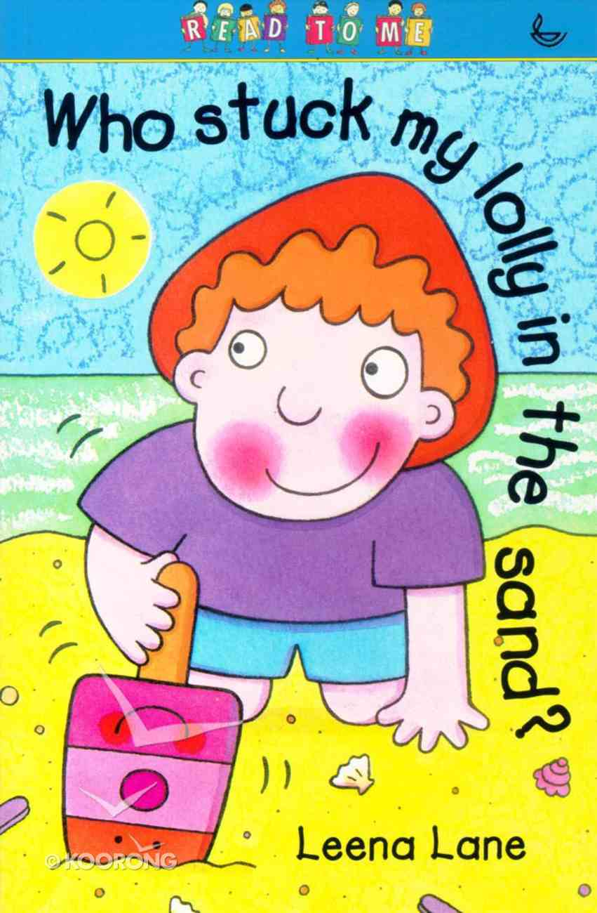 Who Stuck My Lolly in the Sand? (Read To Me Series) Paperback