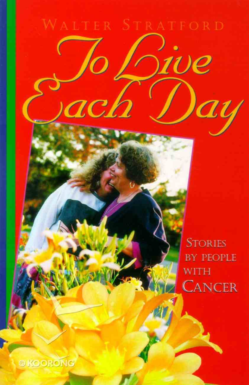 To Live Each Day: Stories By People With Cancer Paperback