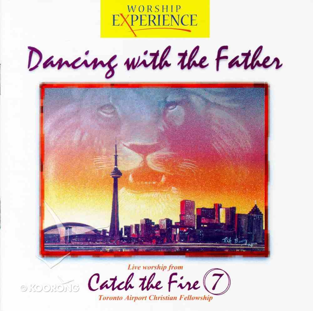 Catch the Fire #07: Dancing With the Father (#07 in Worship Experience Series) CD