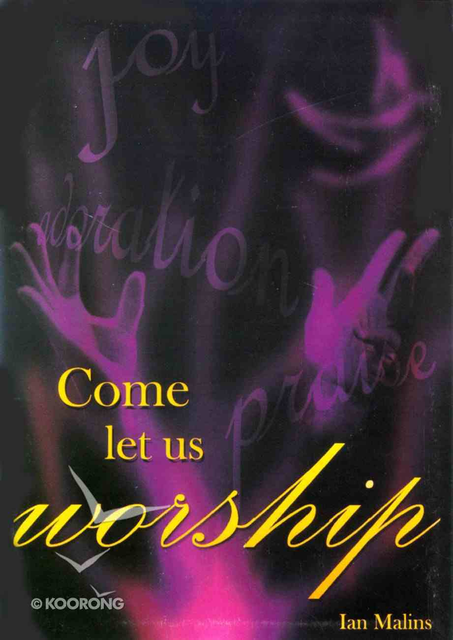 Come Let Us Worship: Discovering Our Highest Purpose Paperback