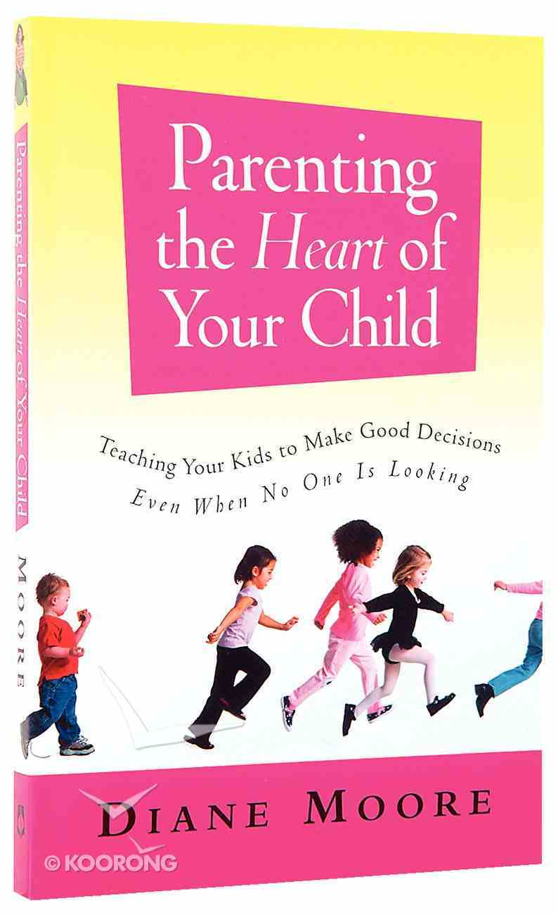 Parenting the Heart of Your Child Paperback