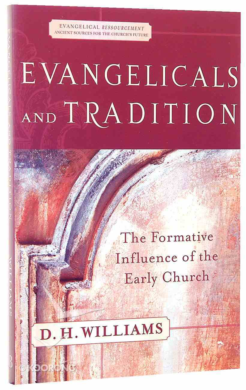 Evangelicals and Tradition (Evangelical Ressourcement: Ancient Sources For The Church's Future Series) Paperback