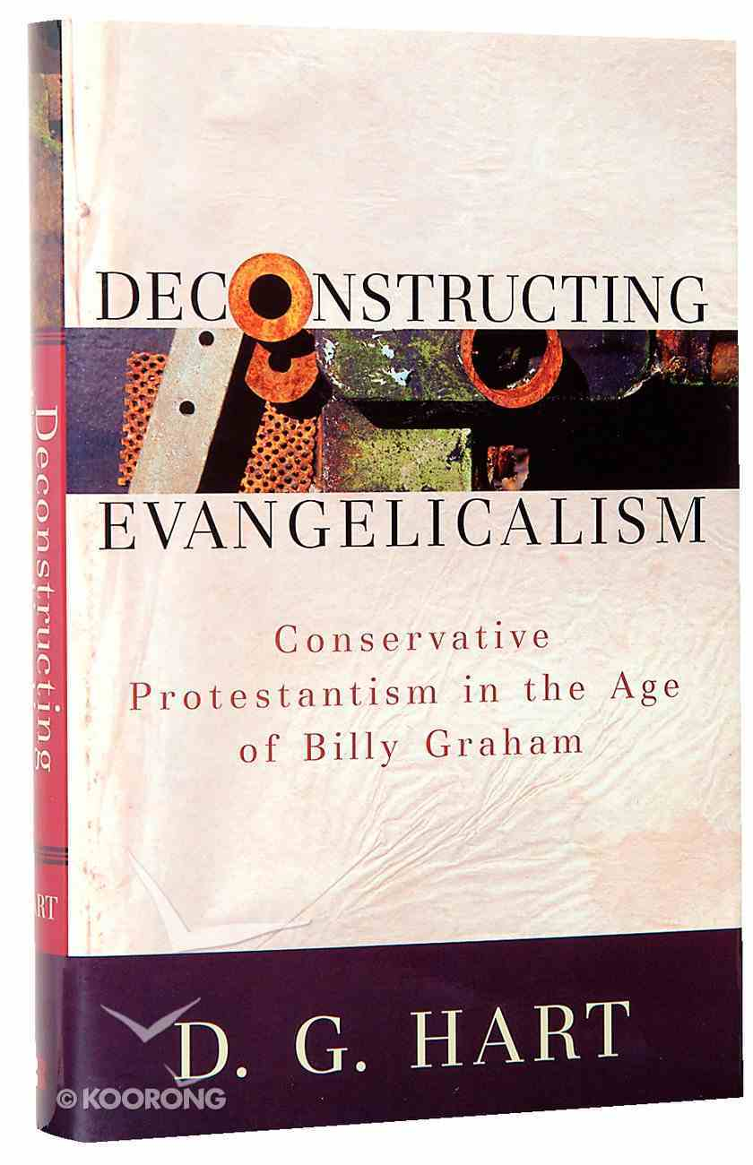 Deconstructing Evangelicalism Hardback
