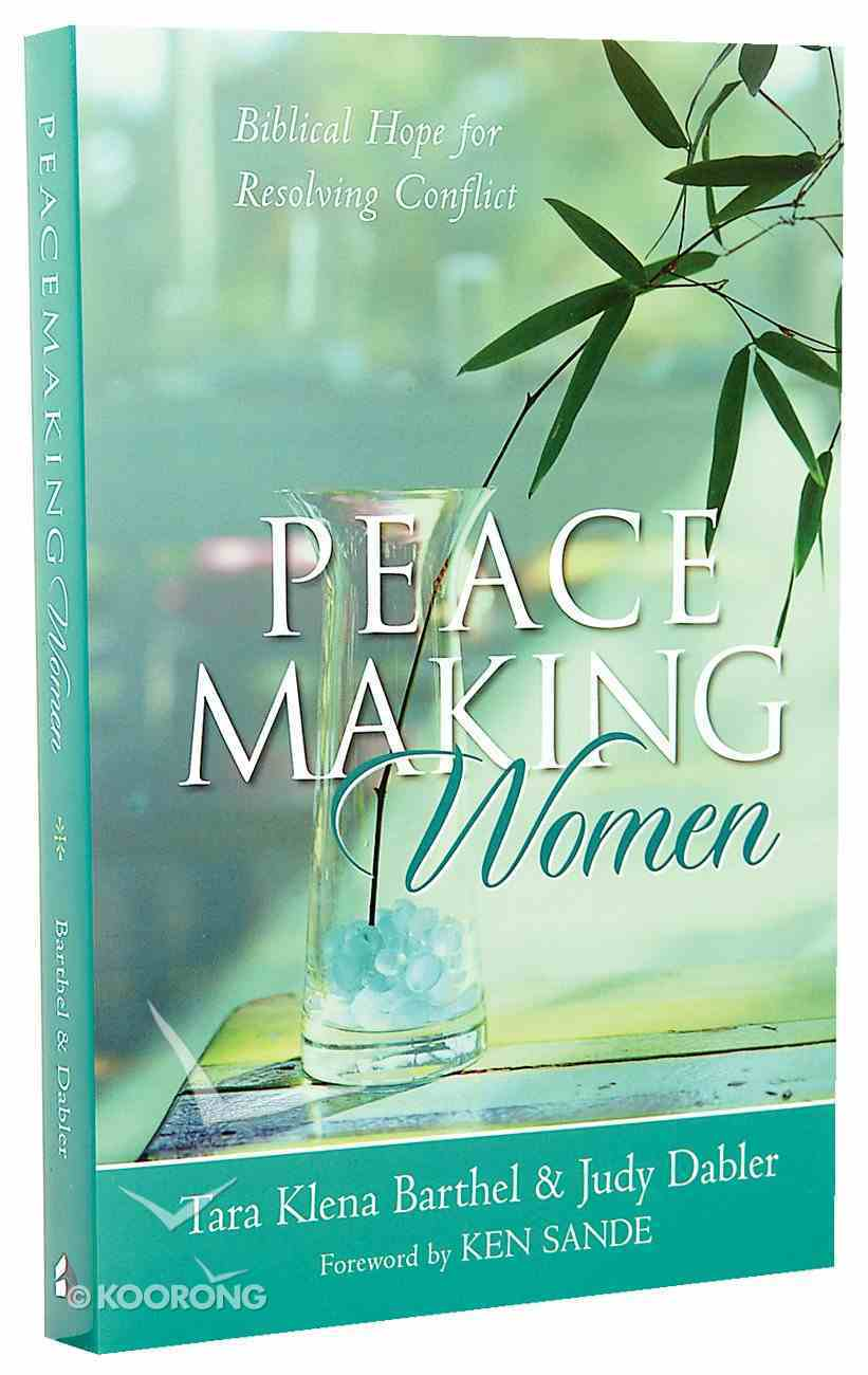 Peacemaking Women: Biblical Hope For Resolving Conflict Paperback