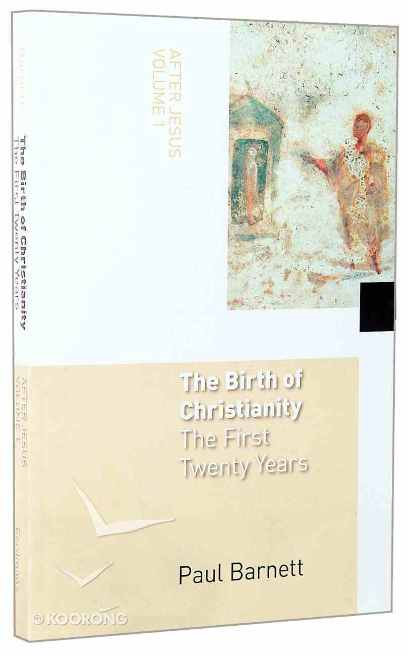 The Birth of Christianity, the First Twenty Years (#01 in After Jesus Series) Paperback