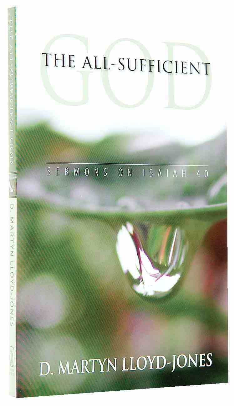 The All-Sufficient God: Sermons on Isaiah 40 Paperback