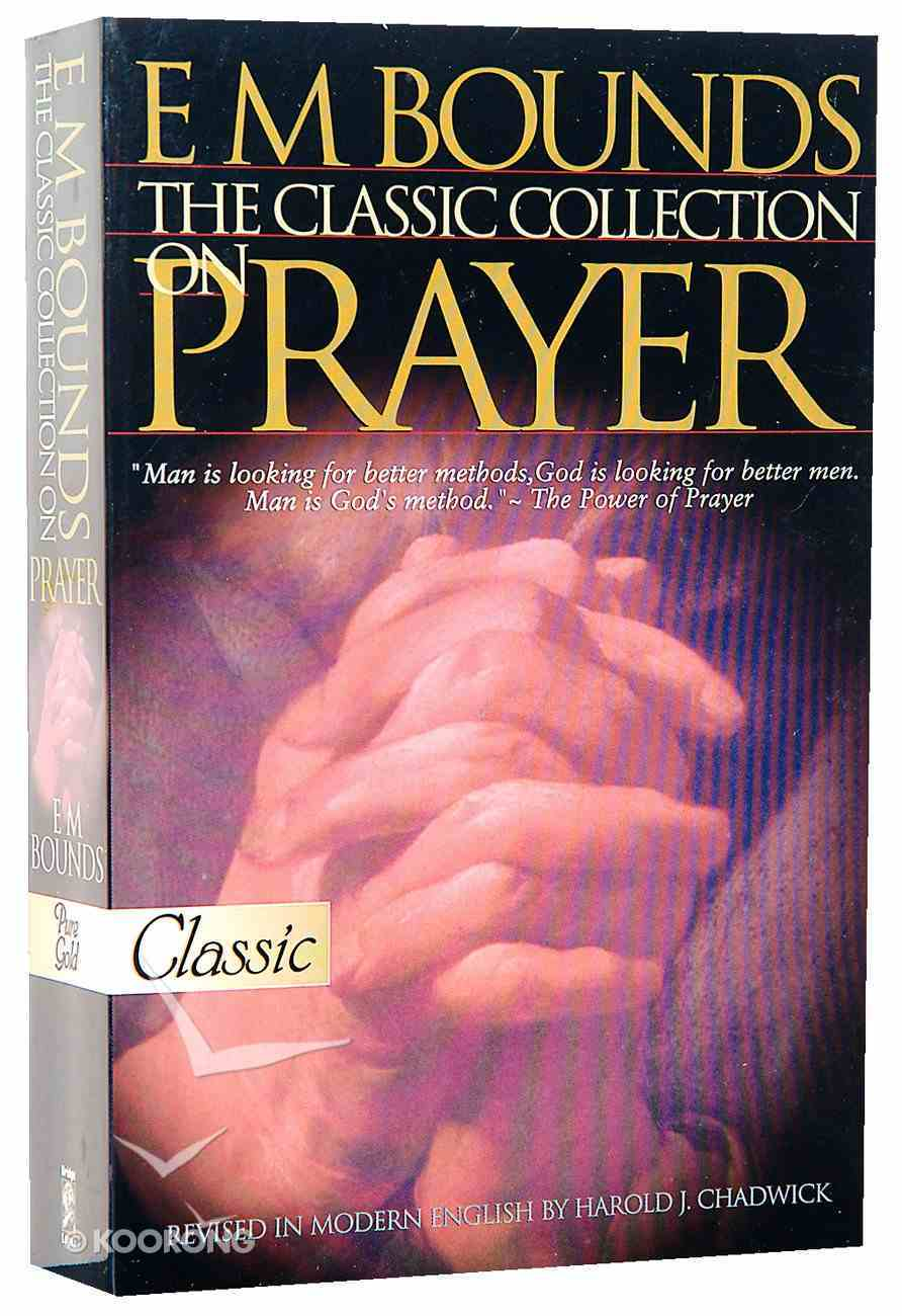The E M Bounds - Classic Collection on Prayer (Pure Gold Classics Series) Paperback
