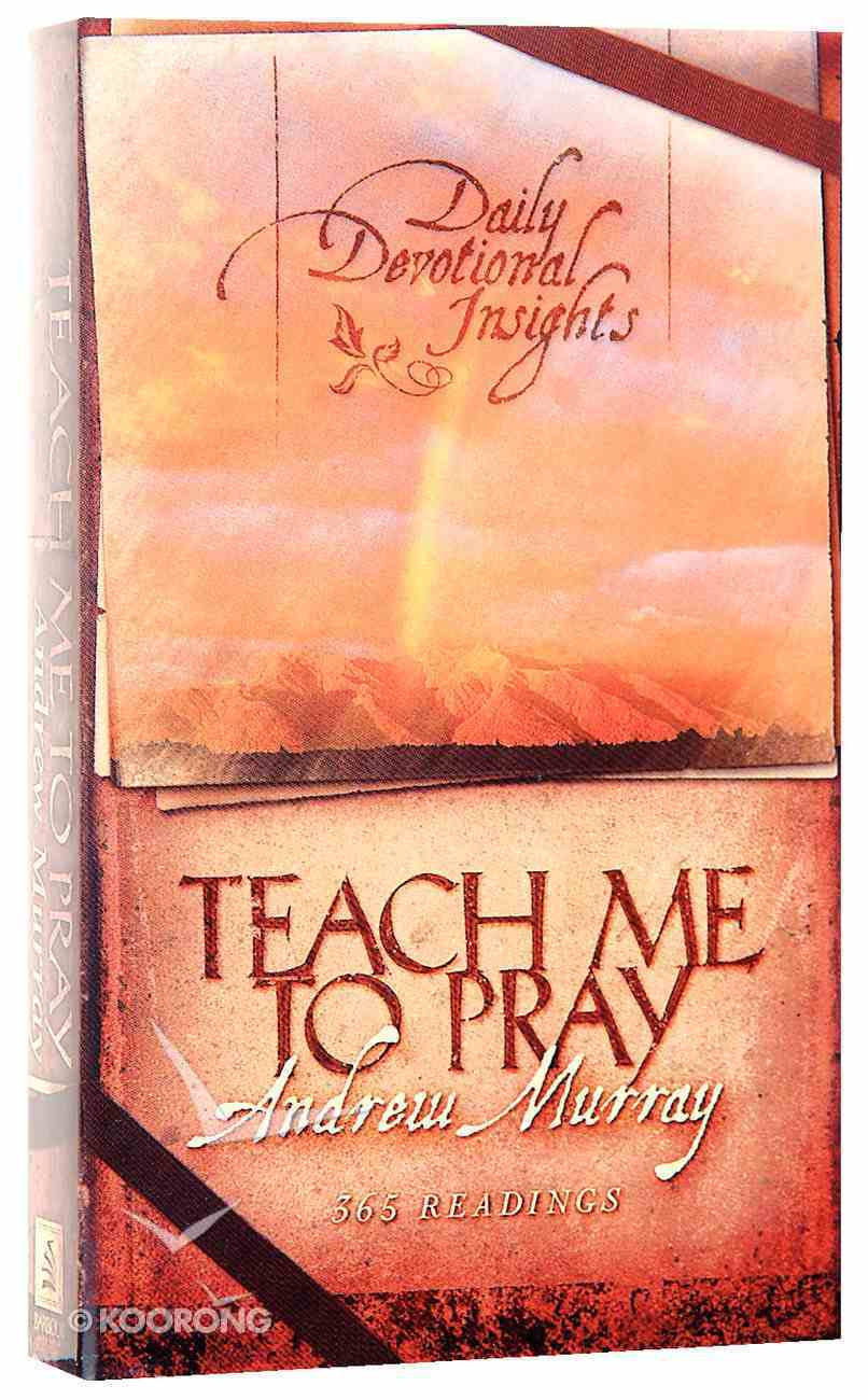 Teach Me to Pray (365 Readings) (Daily Devotional Insights Series) Paperback