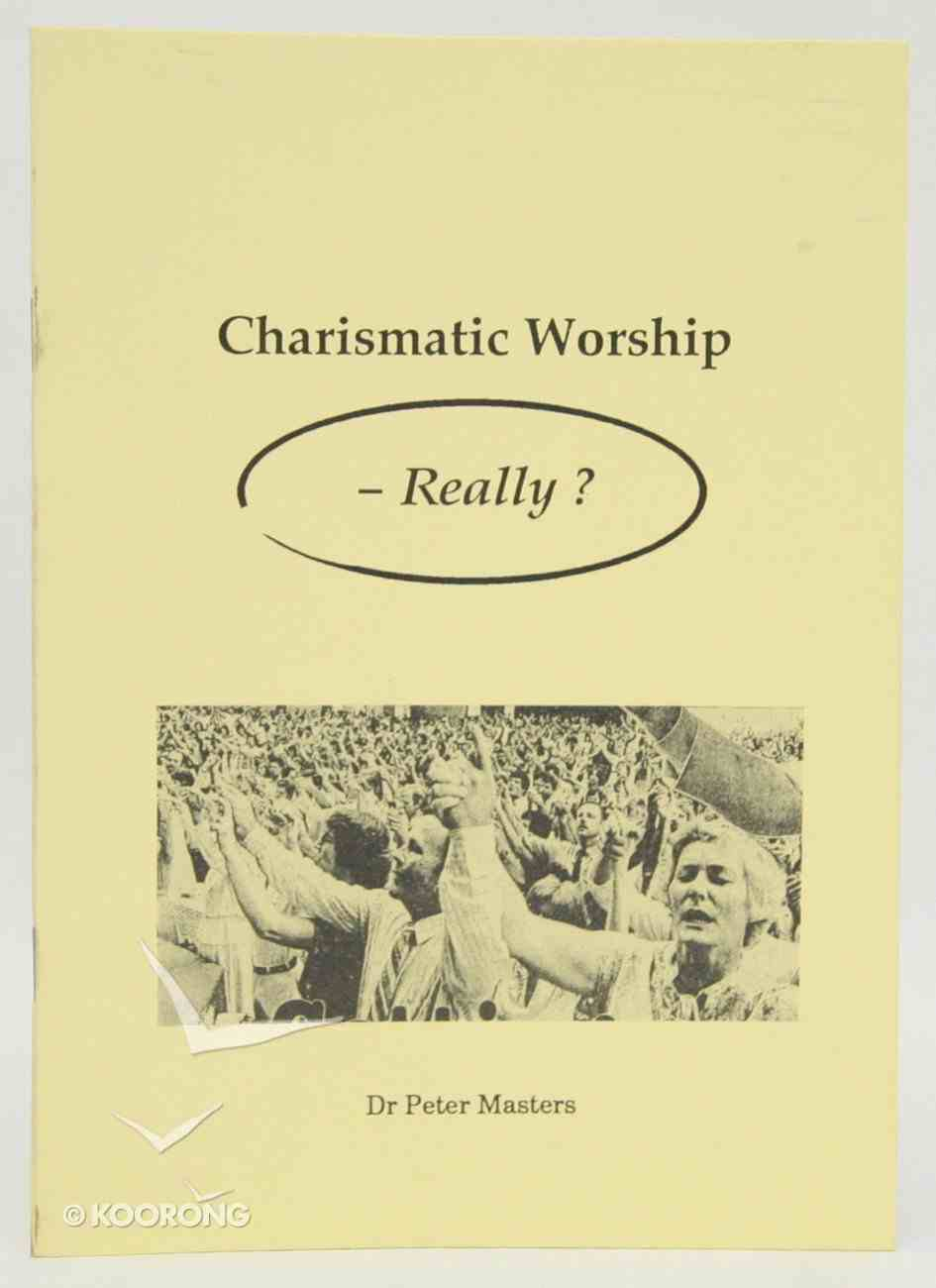 Charismatic Worship - Really? Paperback